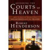 Accessing the Courts of Heaven, by Robert Henderson