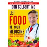 Let Food Be Your Medicine: Dietary Changes Proven To Prevent And Reverse Disease, by Don Colbert