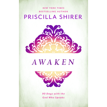 Awaken: 90 Days with the God who Speaks, by Priscilla Shirer
