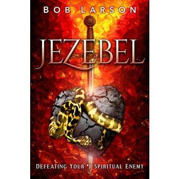 Jezebel: Defeating Your Spiritual Enemy, by Bob Larson