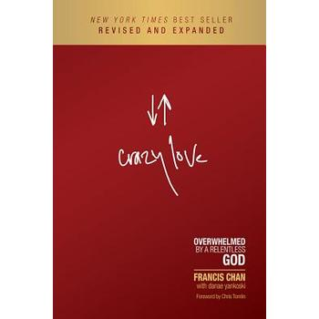 Crazy Love: Overwhelmed by a Relentless God, by Francis Chan