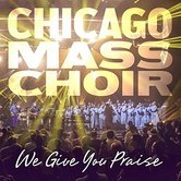 We Give You Praise, by Chicago Mass Choir, CD