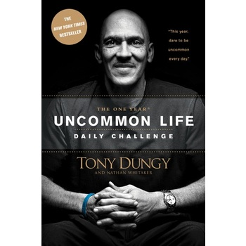 The One Year Uncommon Life Daily Challenge, by Tony Dungy and Nathan Whitaker