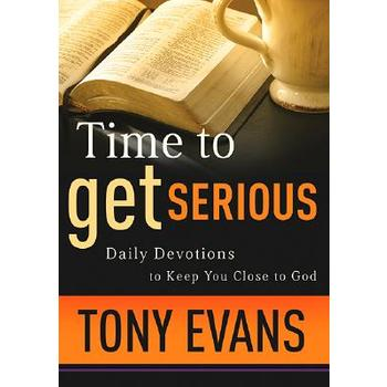 Time to Get Serious: Daily Devotions to Keep You Close to God
