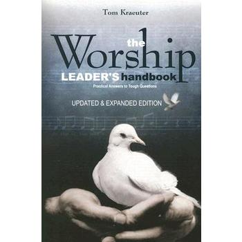 The Worship Leader's Handbook: Practical Answers to Tough Questions, by Tom Kraeuter