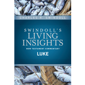 Insights on Luke, Swindoll's Living Insights New Testament Commentary, by Charles R. Swindoll