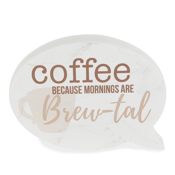 P. Graham Dunn, Coffee Because Mornings Are Brew-Tal Word Bubble Plaque, 5 3/4 x 4 1/4 inches