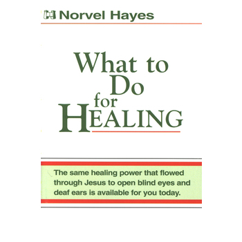 What To Do for Healing, by Norvel Hayes