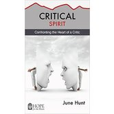 Critical Spirit: Confronting the Heart of a Critic, Hope For The Heart Series, by June Hunt