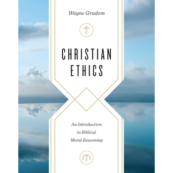 Christian Ethics: An Introduction to Biblical Moral Reasoning, by Wayne Grudem, Hardcover
