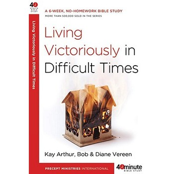 40 Minute Bible Study Series: Living Victoriously in Difficult Times