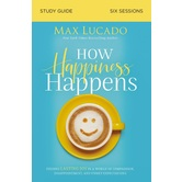 How Happiness Happens Study Guide, by Max Lucado, Paperback