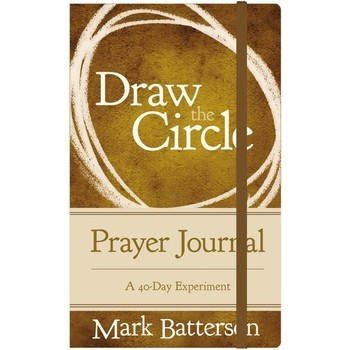 Draw The Circle Prayer Journal: A 40-Day Experiment, by Mark Batterson