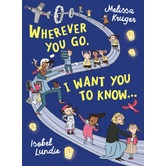 Wherever You Go, I Want You to Know, by Melissa Kruger & Isobel Lundie, Hardcover