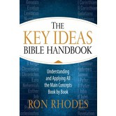 The Key Ideas Bible Handbook, by Ron Rhodes