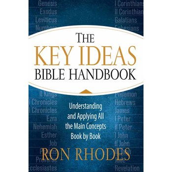 The Key Ideas Bible Handbook, by Ron Rhodes