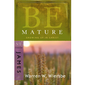 Be Mature (James): Growing Up in Christ