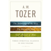 A. W. Tozer: Three Spiritual Classics in One Volume, by A. W. Tozer, Hardcover