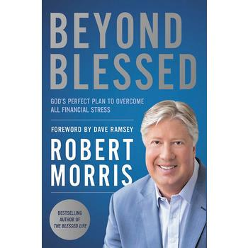 Beyond Blessed: God's Perfect Plan to Overcome All Financial Stress, by Robert Morris, Paperback