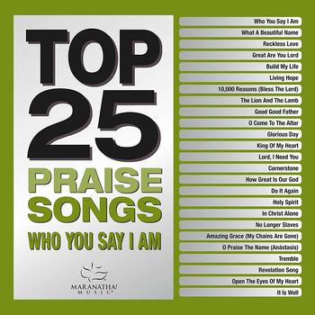 Top 25 Praise Songs: Who You Say I Am, by Maranatha! Music, 2 CD Set