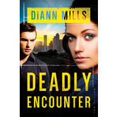Deadly Encounter, FBI Task Force Series, Book 1, by DiAnn Mills