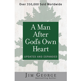 A Man After Gods Own Heart: Updated and Expanded, by Jim George