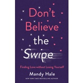 Pre-buy, Dont Believe the Swipe: Finding Love without Losing Yourself, by Mandy Hale, Paperback