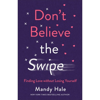 Dont Believe the Swipe: Finding Love without Losing Yourself, by Mandy Hale, Paperback