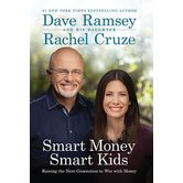 Smart Money Smart Kids: Raising the Next Generation to Win with Money, by Dave Ramsey & Rachel Cruze