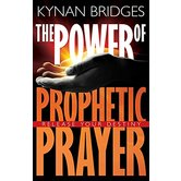 The Power Of Prophetic Prayer: Release Your Destiny, by Kynan Bridges