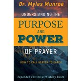 Understanding the Purpose and Power of Prayer: How to Call Heaven to Earth, by Dr. Myles Munroe