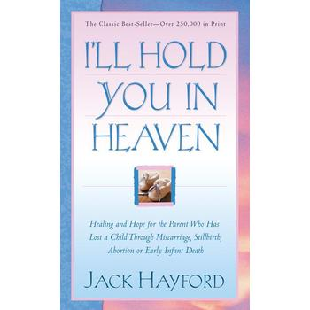 I'll Hold You in Heaven, by Jack W. Hayford