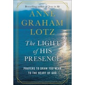 The Light of His Presence, by Anne Graham Lotz, Hardcover