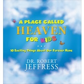 A Place Called Heaven for Kids, by Dr. Robert Jeffress, Hardcover