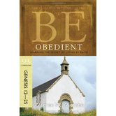 Be Obedient (Genesis 12-25): Learning the Secret of Living by Faith