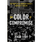 The Color of Compromise: The Truth about the American Churchs Complicity in Racism, by Jemar Tisby