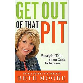 Get Out of That Pit: Straight Talk about God's Deliverance, by Beth Moore