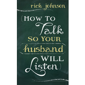 How to Talk So Your Husband Will Listen, by Rick Johnson