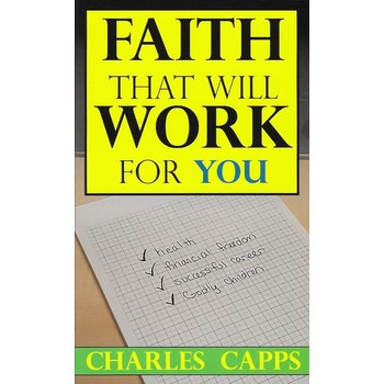 Faith That Will Work For You, by Charles Capps
