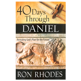 40 Days Through Daniel: Revealing God's Plan for the Future, by Ron Rhodes