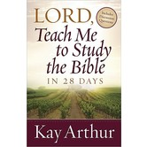 Lord, Teach Me to Study the Bible in 28 Days, by Kay Arthur