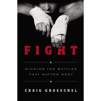Fight: Winning the Battles That Matter Most, by Craig Groeschel