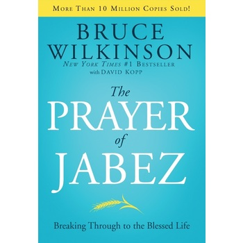 The Prayer of Jabez: Breaking Through to the Blessed Life, by Bruce Wilkinson and David Kopp