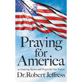 Praying for America: 40 Inspiring Stories & Prayers for Our Nation, by Robert Jeffress