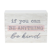 P. Graham Dunn, If You Can Be Anything Be Kind Tabletop Plaque, Pine Wood, 8 x 6 inches