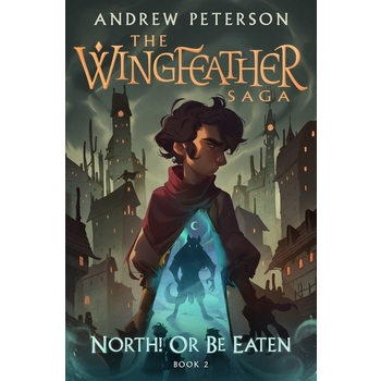 North Or Be Eaten, The Wingfeather Saga, Book 2, by Andrew Peterson, Hardcover
