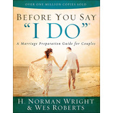 Before You Say  I Do : A Marriage Preparation Manual for Couples, by H. Norman Wright & Wes Roberts