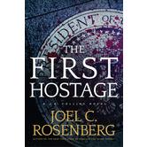 The First Hostage, J. B. Collins Series, Book 2, by Joel C. Rosenberg