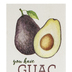 P. Graham Dunn, You Have Guac To Be Kidding Me Tabletop Plaque, Pine Wood, 5 x 3 1/2 inches