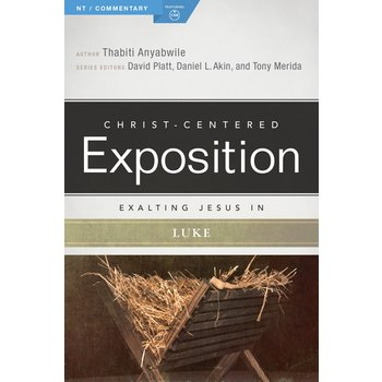 Exalting Jesus in Luke, Christ-Centered Exposition Commentary, by Thabiti Anyabwile, Paperback
